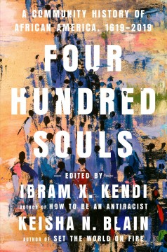 Book cover image of Four hundred souls : a community history of African America, 1619-2019
