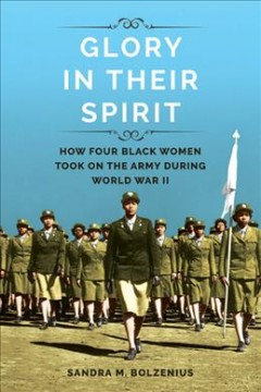 Cover image: Glory in their spirit : how four black women took on the Army during World War II