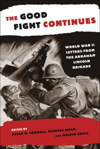 Cover image: The Good Fight Continues: World War II Letters from the Abraham Lincoln Brigade
