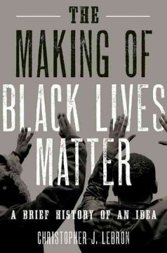 Book cover image of The making of Black lives matter : a brief history of an idea