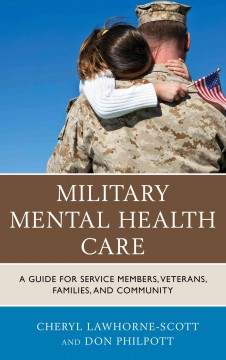 Book cover image of Military mental health care : a guide for service members, veterans, families, and community