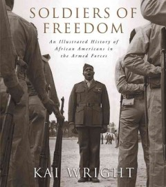 Cover image: Soldiers of freedom : an illustrated history of African Americans in the Armed Forces
