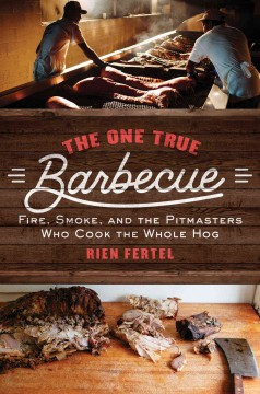 Book cover for The one true barbecue : fire, smoke, and the pitmasters who cook the whole hog