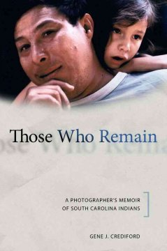 Book cover image of Those who remain : a photographer's memoir of South Carolina Indians
