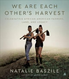 Book cover image of We are each other's harvest : celebrating African American farmers, land, and legacy