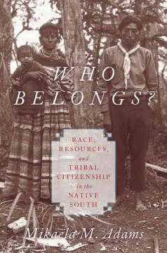 Book cover image of Who belongs? : race, resources, and tribal citizenship in the native South