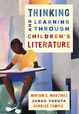 Thinking and learning through children's literature / Miriam G. Martinez, Junko Yokota, and Charles Temple.