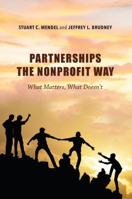 Partnerships the nonprofit way : what matters, what doesn't / Stuart C. Mendel and Jeffrey L. Brudney.