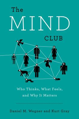 The mind club : who thinks, what feels, and why it matters