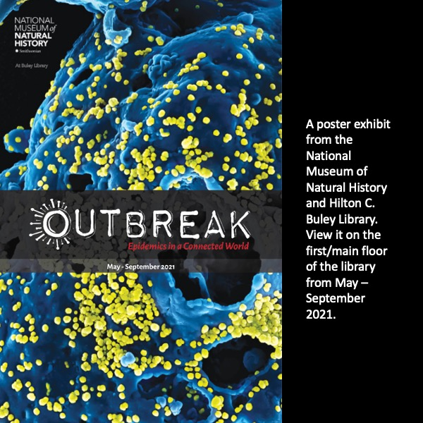 Smithsonian National Museum of Natural History Poster Exhibit: Outbreak, 1st floor of the Library through September 2021. Image of a virus on black background
