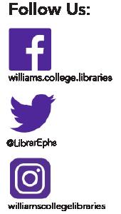 Follow us: Facebook williams.college.libraries Twitter @LibrarEphs Instagram @williamscollegelibraries