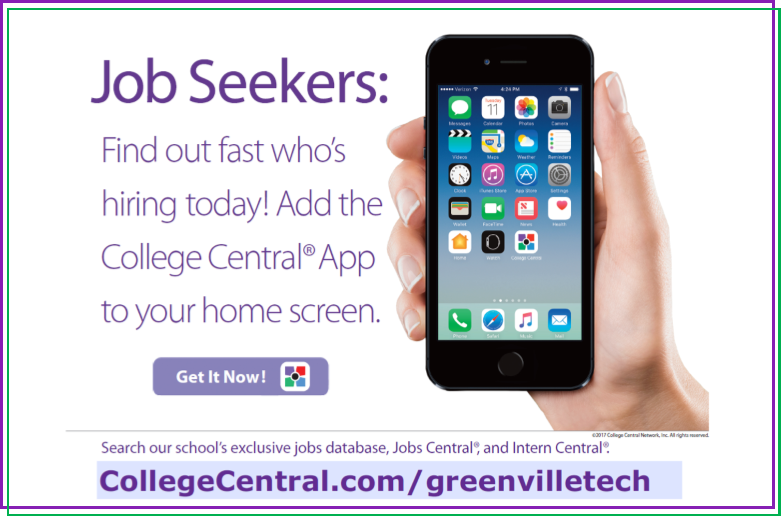 Job Seekers: Find out fast who's hiring today! Add the College Central App to your home Screen. Search our school's exclusive jobs database, Jobs Central, and Intern Central. collegecentral.com/greenvilletech