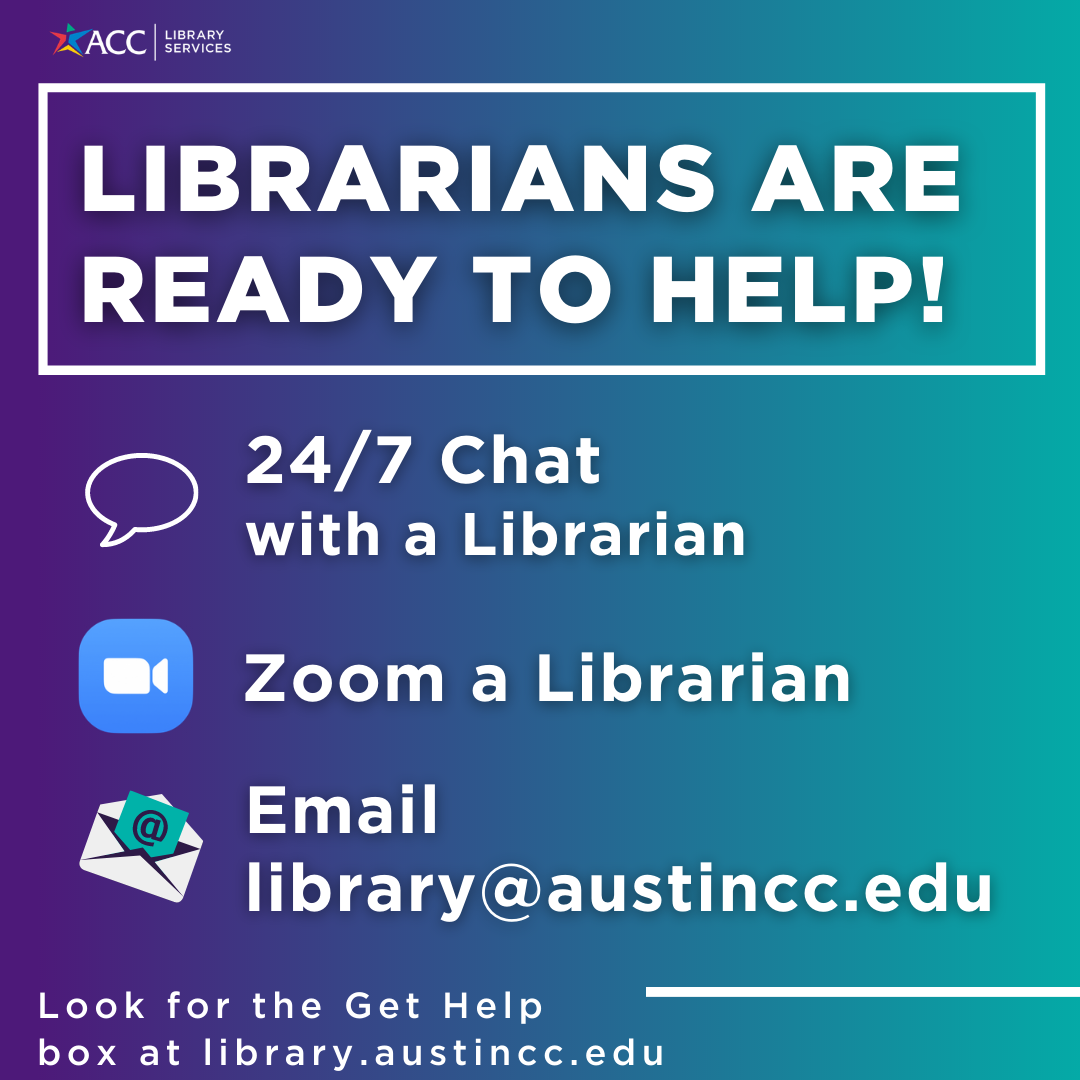 Librarians are ready to help! 24/7 chat; Zoom a librarian; Email library@austincc.edu