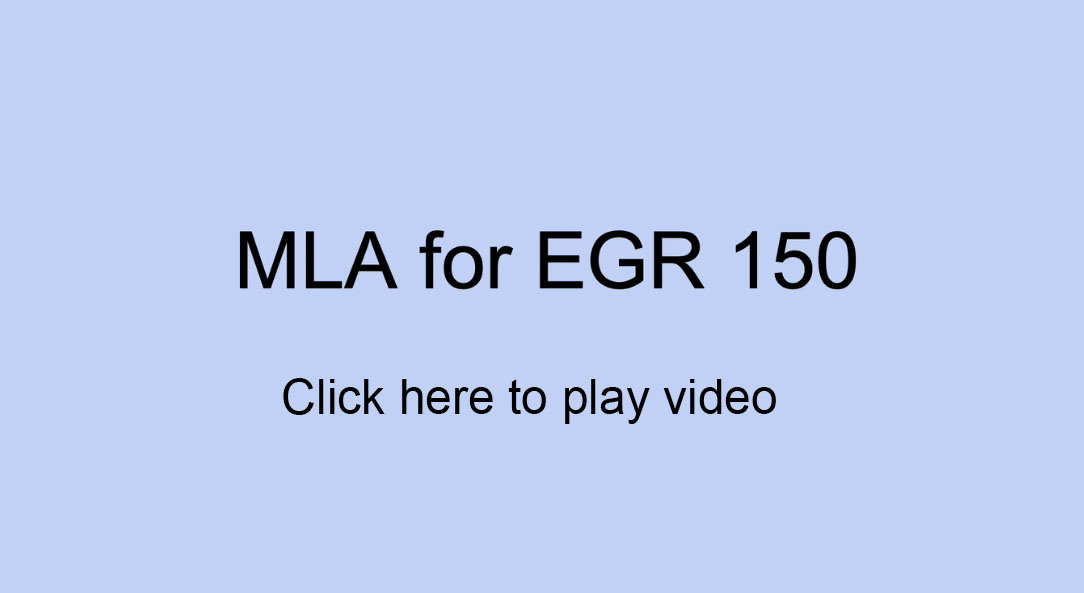 Click Here to Play EGR 150 MLA Introduction Video