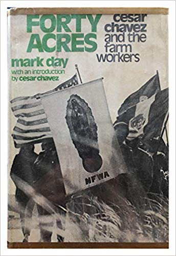 Forty acres: Cesar Chavez and the farm workers