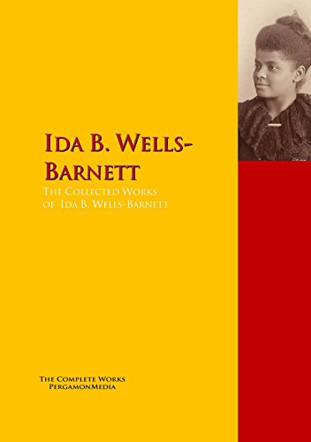 The Collected Works of Ida B. Wells-Barnett : The Complete Works PergamonMedia