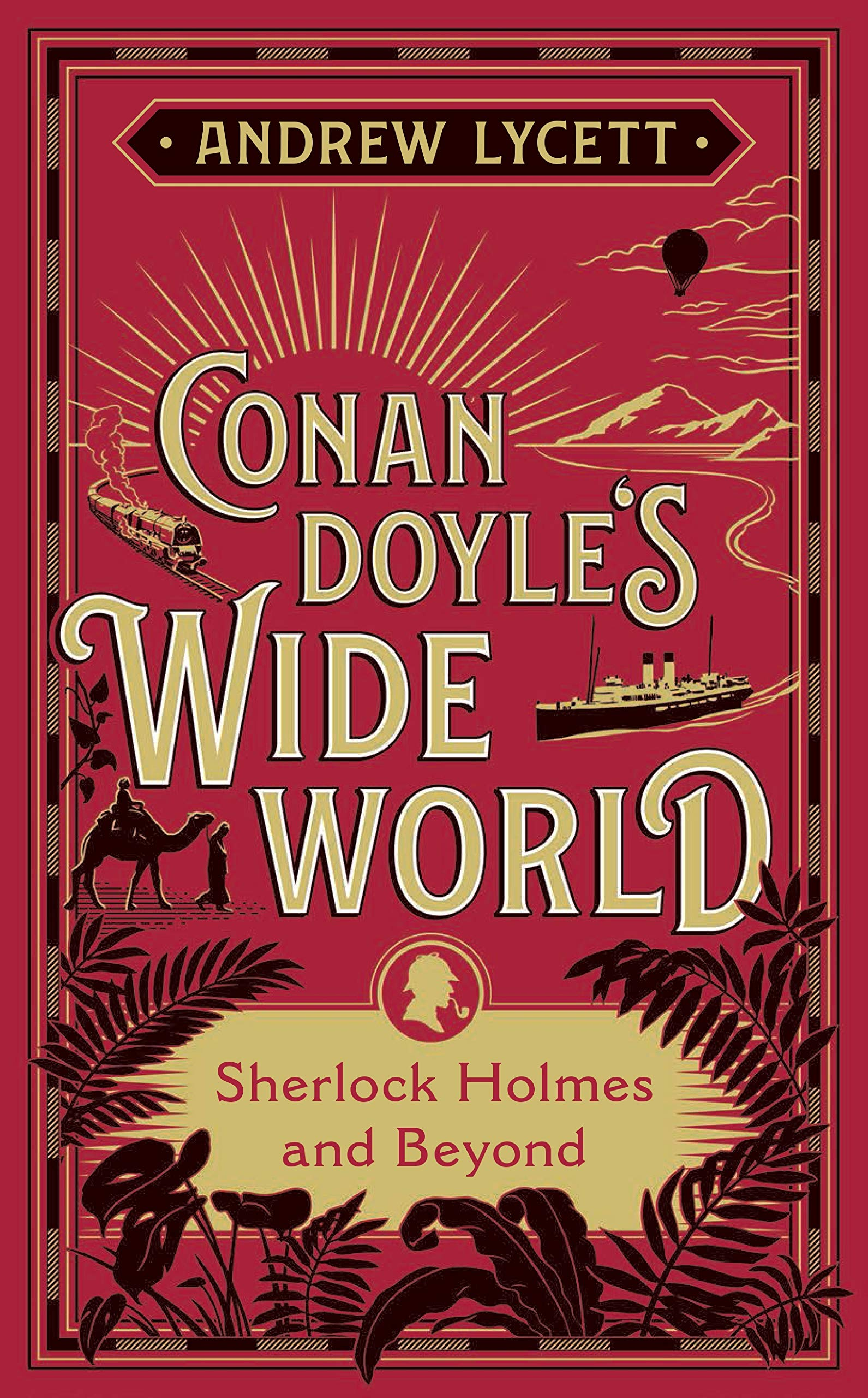 Conan Doyle's wide world : Sherlock Holmes and beyond Lycett, Andrew author.