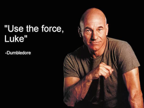 "Image of Patrick Stewart with text that says ""Use the Force, Luke"" - Dumbledore"