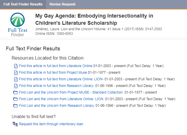 Example of find it results window. The example article is available in several different databases . It says Full Text Finder Results: Resources Located for this Citation: Find this article from Literature Online, from Project Muse, From Literature Online: LIon, from Research Library. Coverage dates are listed after each database link.
