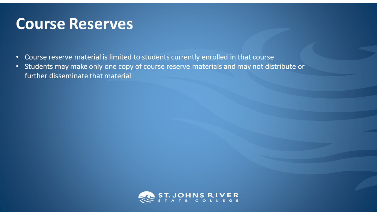 Course Reserves.  Course reserve material is limited to students currently enrolled in that course Students may make only one copy of course reserve materials and may not distribute or further disseminate that material
