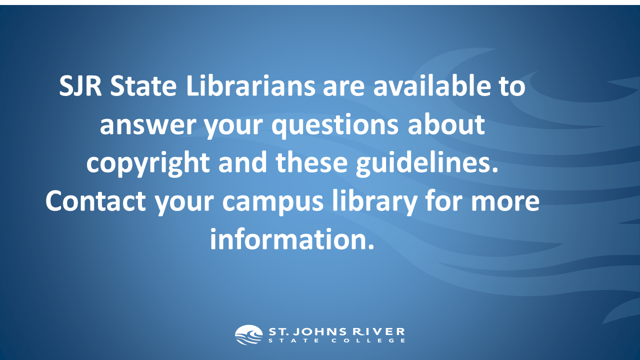 SJR State Librarians are available to answer your questions about copyright and these guidelines. Contact your campus library for more information.