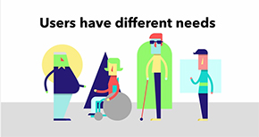 "muticolored graphic depicting people with different abilities with the phrase ""Users have different needs"""