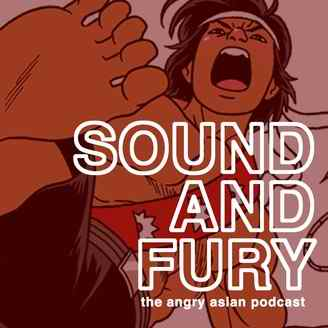 Sound and Fury: The Angry Asian Podcast podcast artwork
