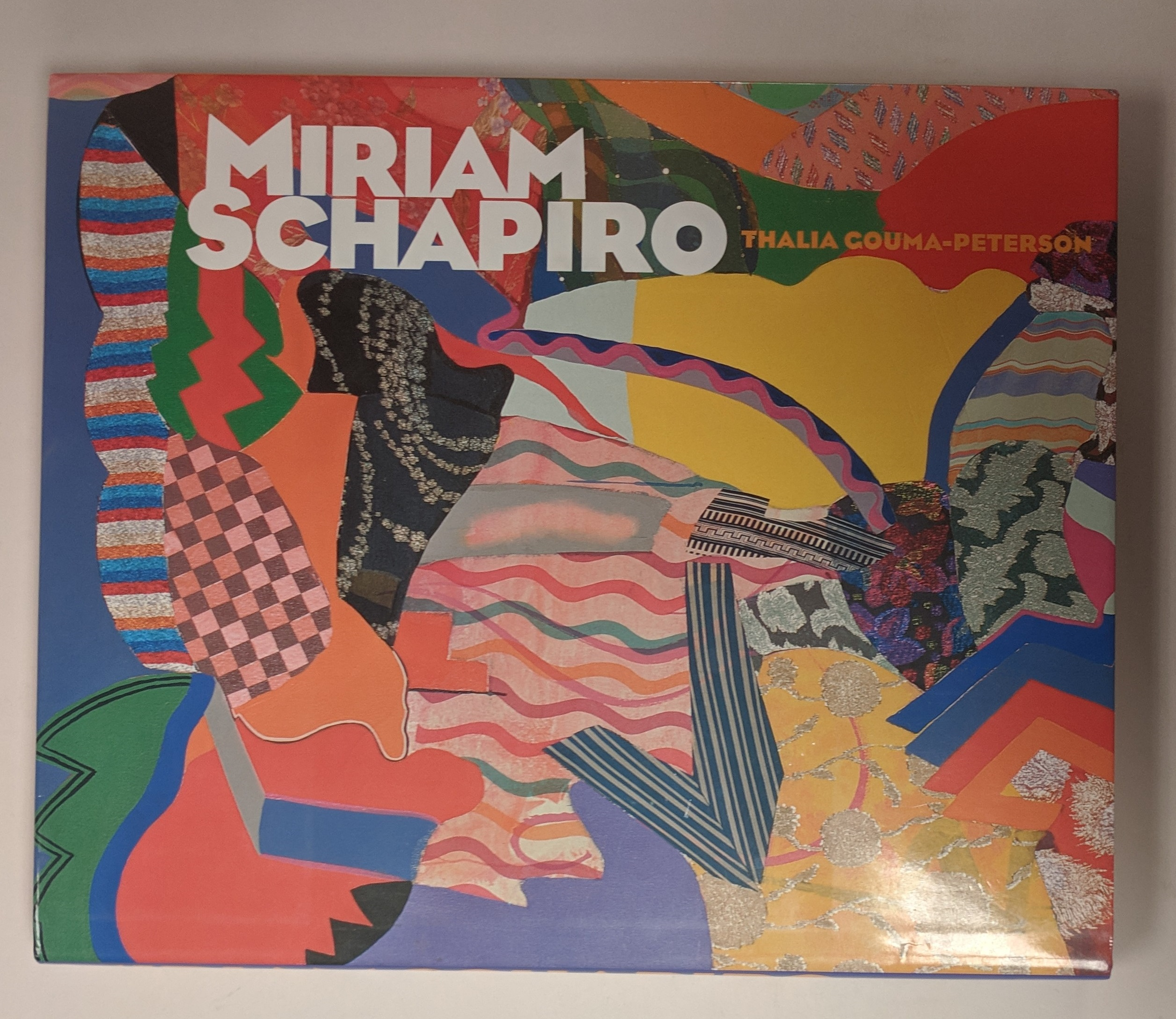 Miriam Schapiro : shaping the fragments of art and life