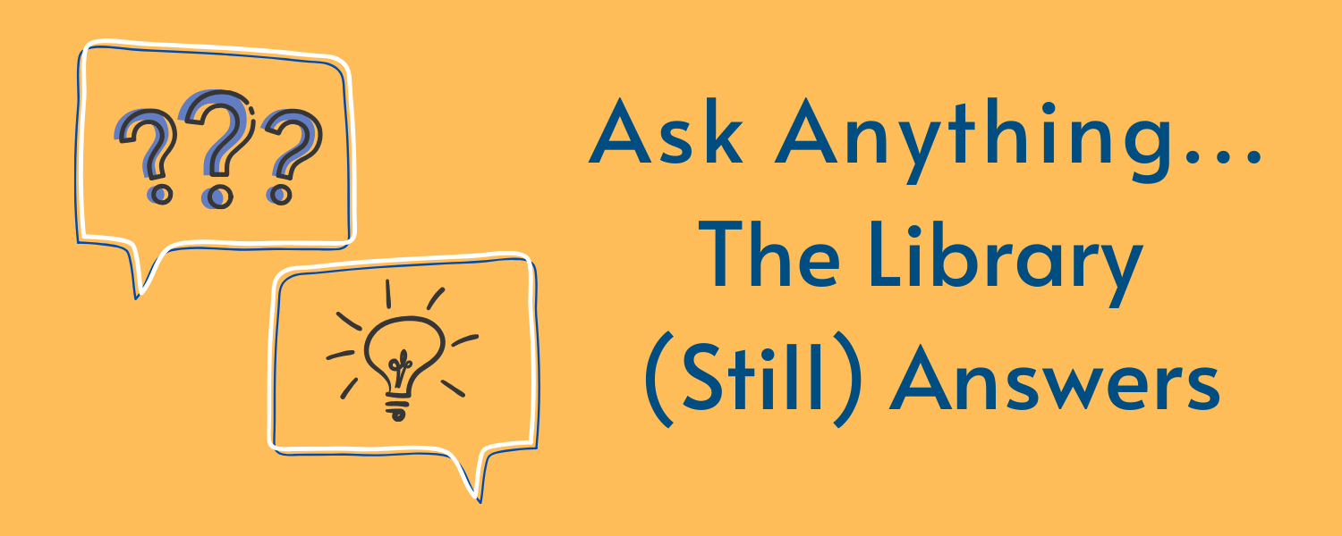 Ask Anything... The Library (Still) Answers