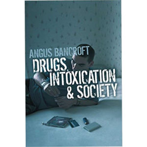 Drugs Intoxication & Society by Angus Bancroft