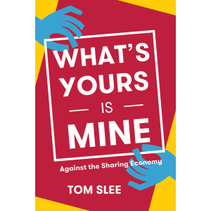 What's Yours is Mine by Tom Slee