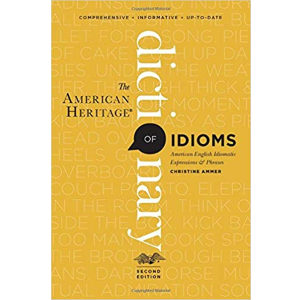 The American Heritage of Idioms by Christine Ammer