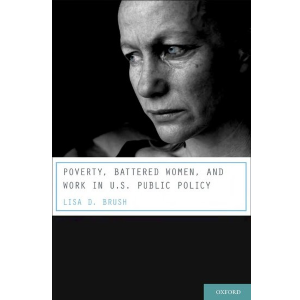 Poverty, Battered Women, & Work in US Public Policy
