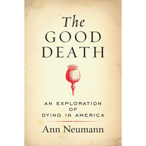 An Exploration of Dying in America - Ann Neumann