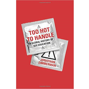 Too Hot to Handle Global History of Sex Education - Jonathan Zimmerman