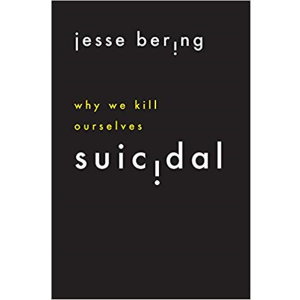 Why We Kill Ourselves by Jesse Bering