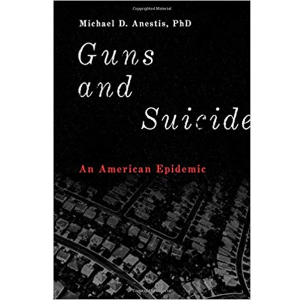 Guns and Suicide by Michael Anestis
