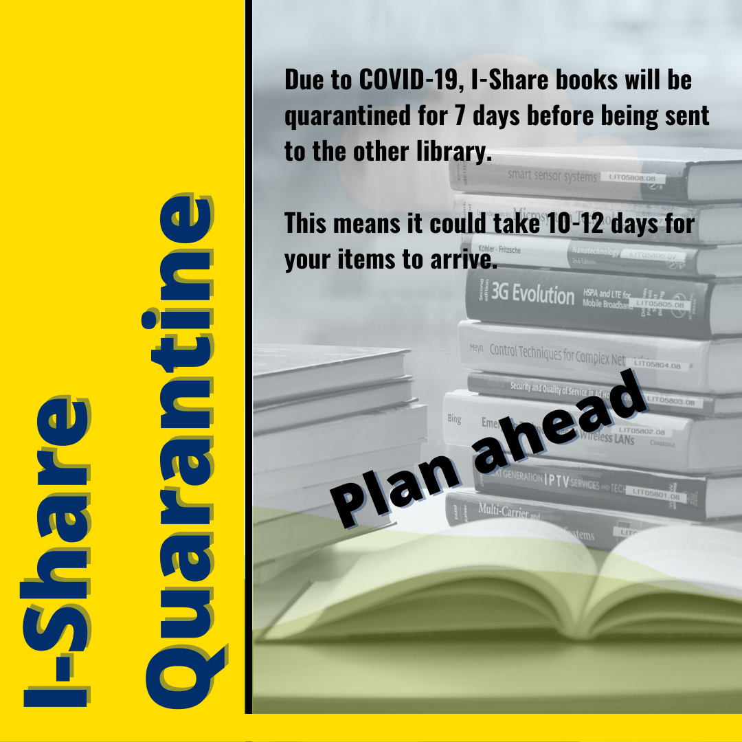 Due to COVID-19, all I-Share books will be quarantined for 10 days before being sent to the other library. This could mean your request will take 10-12 days to arrive. Plan ahead.