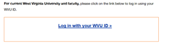 "Screen shot of the Research Repository login screen which says, ""For current West Virginia University and faculty, please click on the link below to log in using your WVU ID. Log in with your WVU ID."""