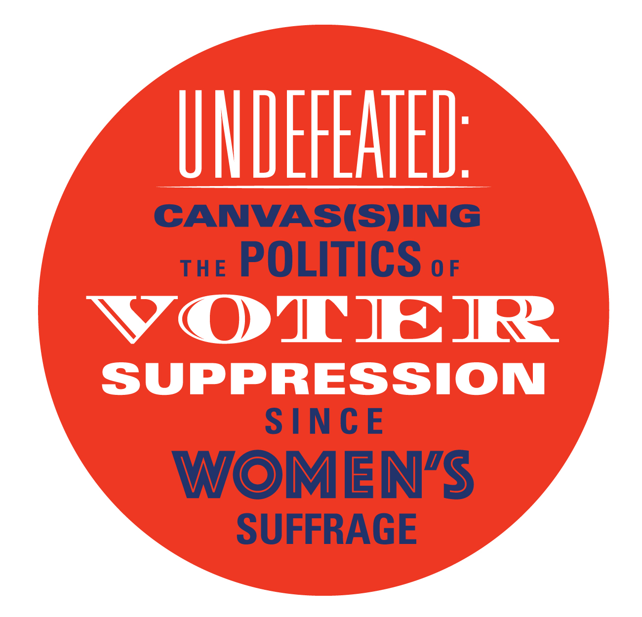 "Undefeated exhibit logo. Reads ""Undefeated: Canvassing the Politics of Voter Suppression Since Women's Suffrage."""