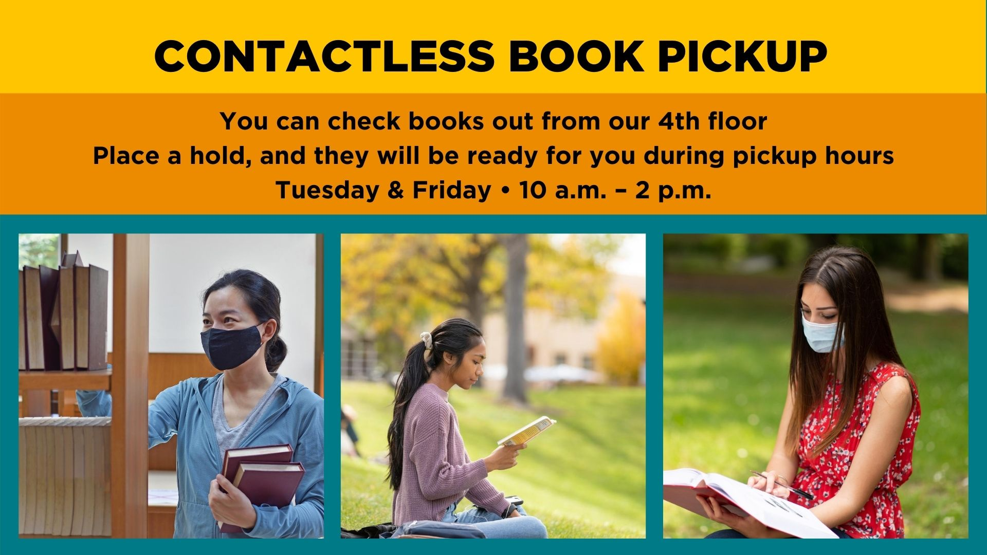 Woman in mask taking books from a library shelf, woman reading outside at UNM duck pond, woman in mask reading with a pen. Text: Contactless Book Pickup--You can check books out from our 4th floor. Place a hold, and they will be ready for you during pickup hours Tuesday & Friday 10 a.m. - 2 p.m.