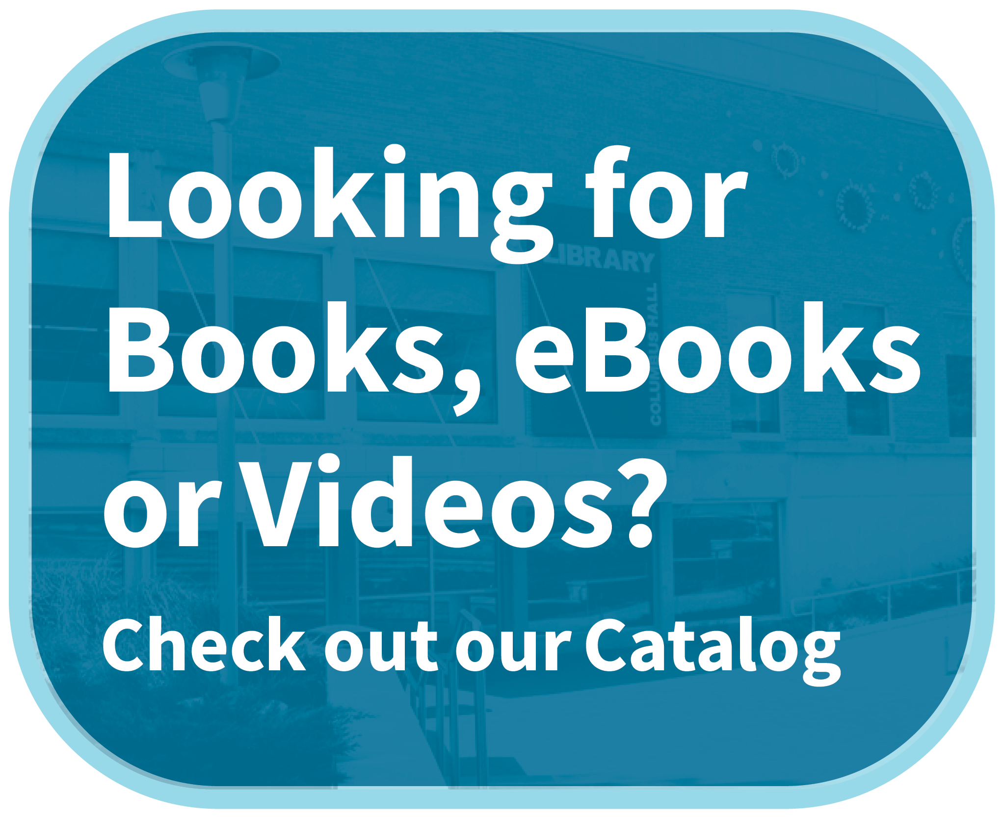 Need Books, eBooks, or Videos? Check our Catalog