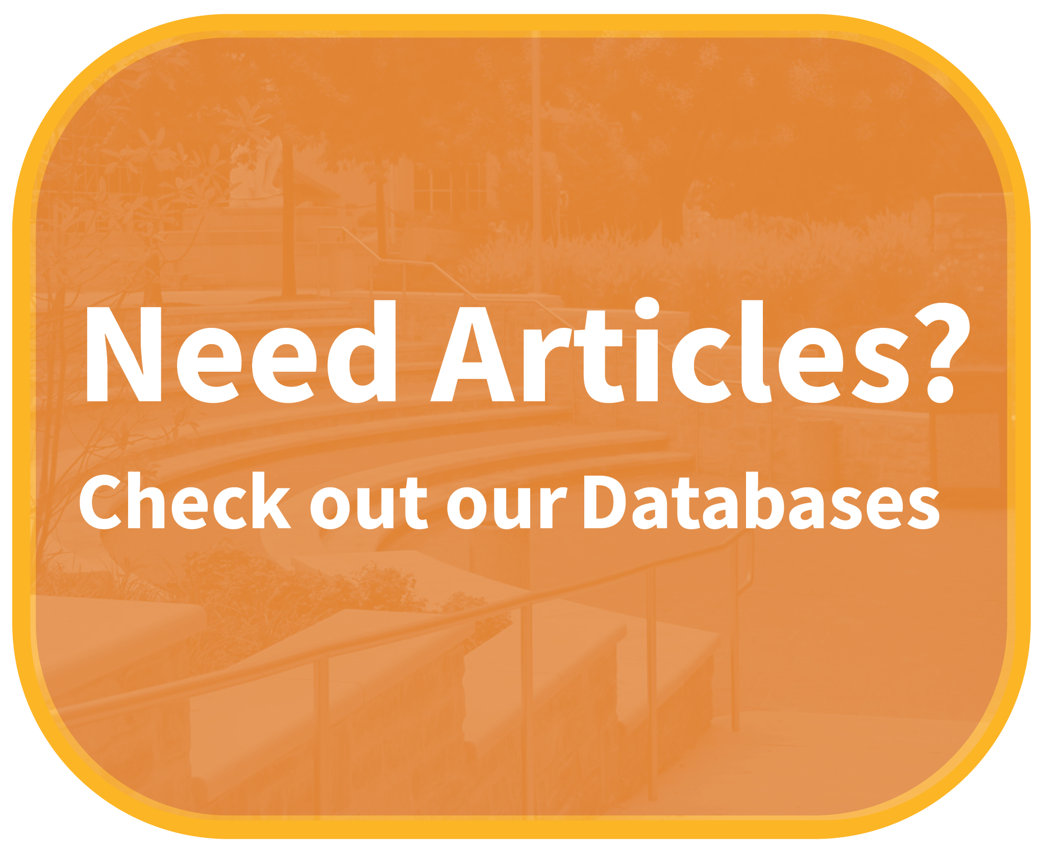 Need Articles? Check out our Databases