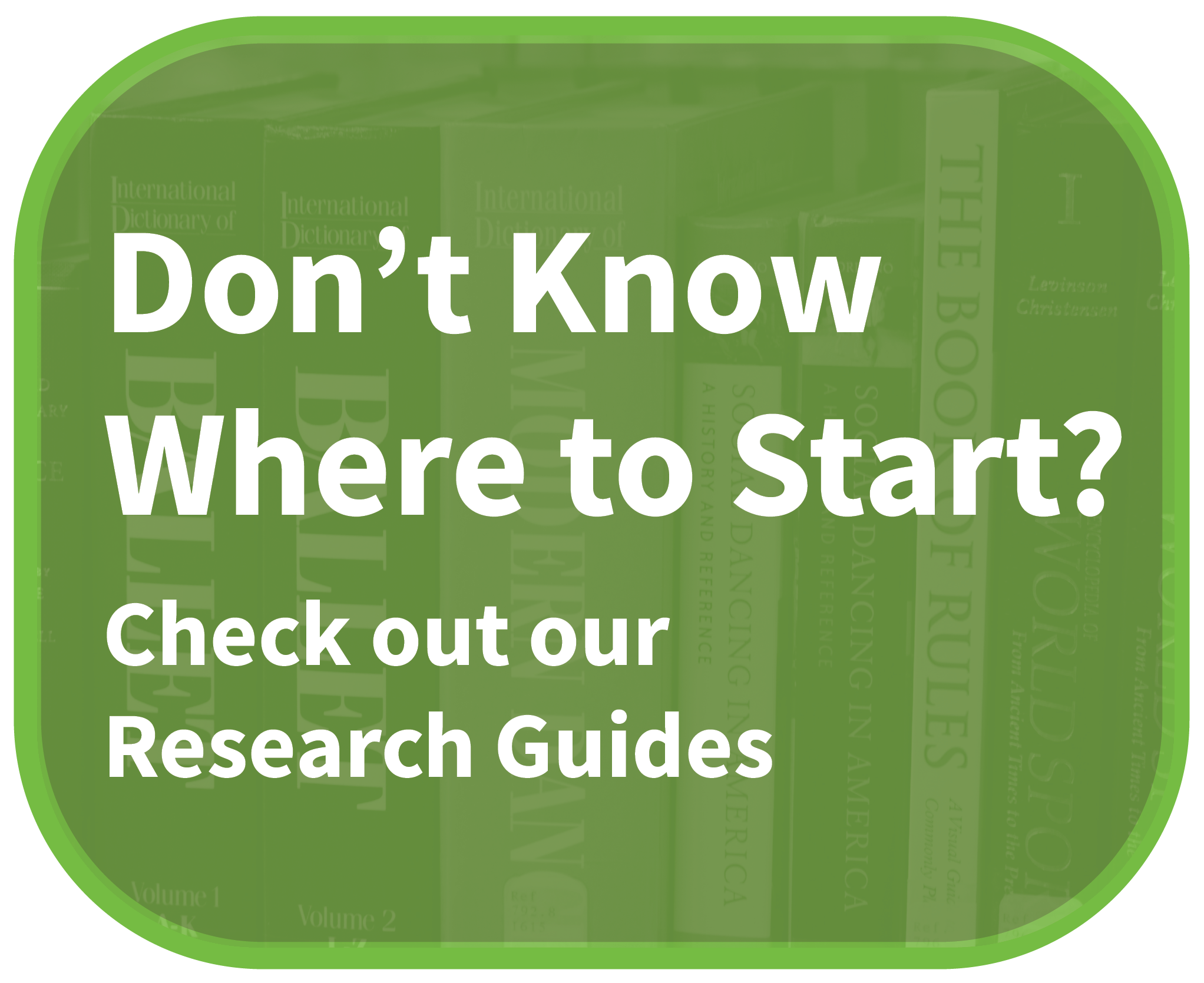 Unsure where to Start? Check our Research Guides