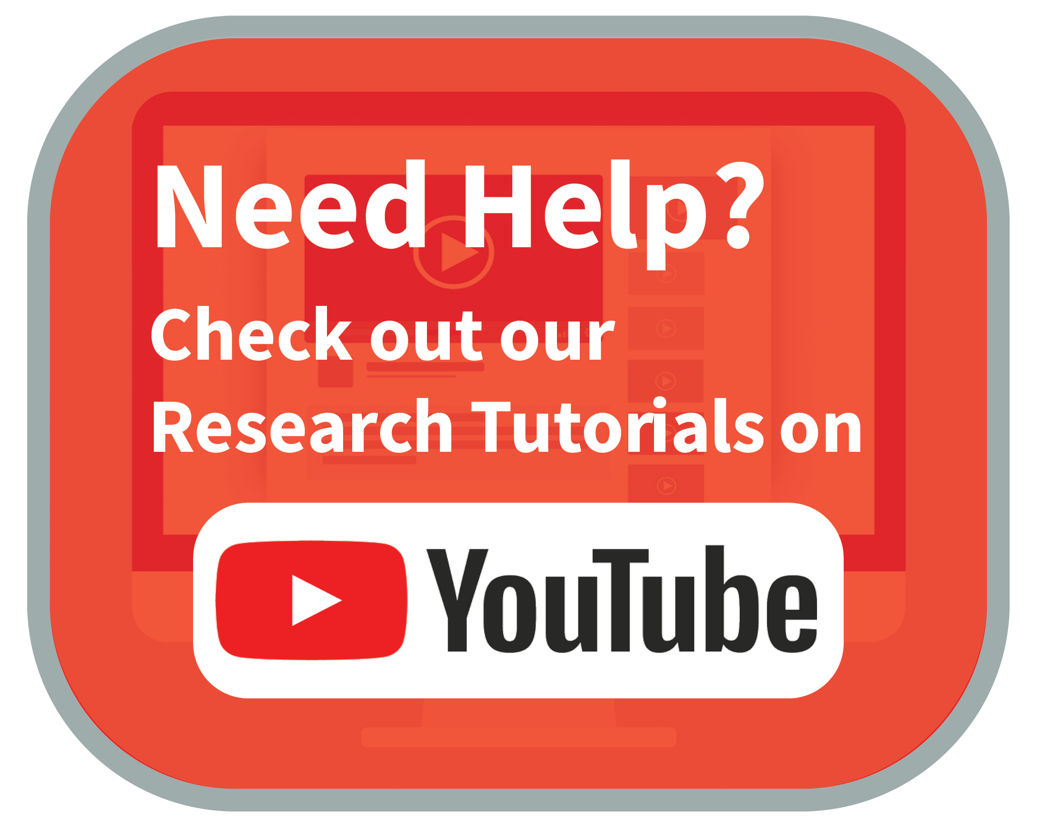 Need Help? Check out Research Tutorials on YouTube