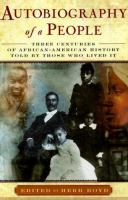 Autobiography of a people : three centuries of African American history told by those who lived it