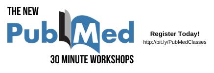 New PubMed: 30 minutes workshops. Register at http://bit.ly./PubMedClasses