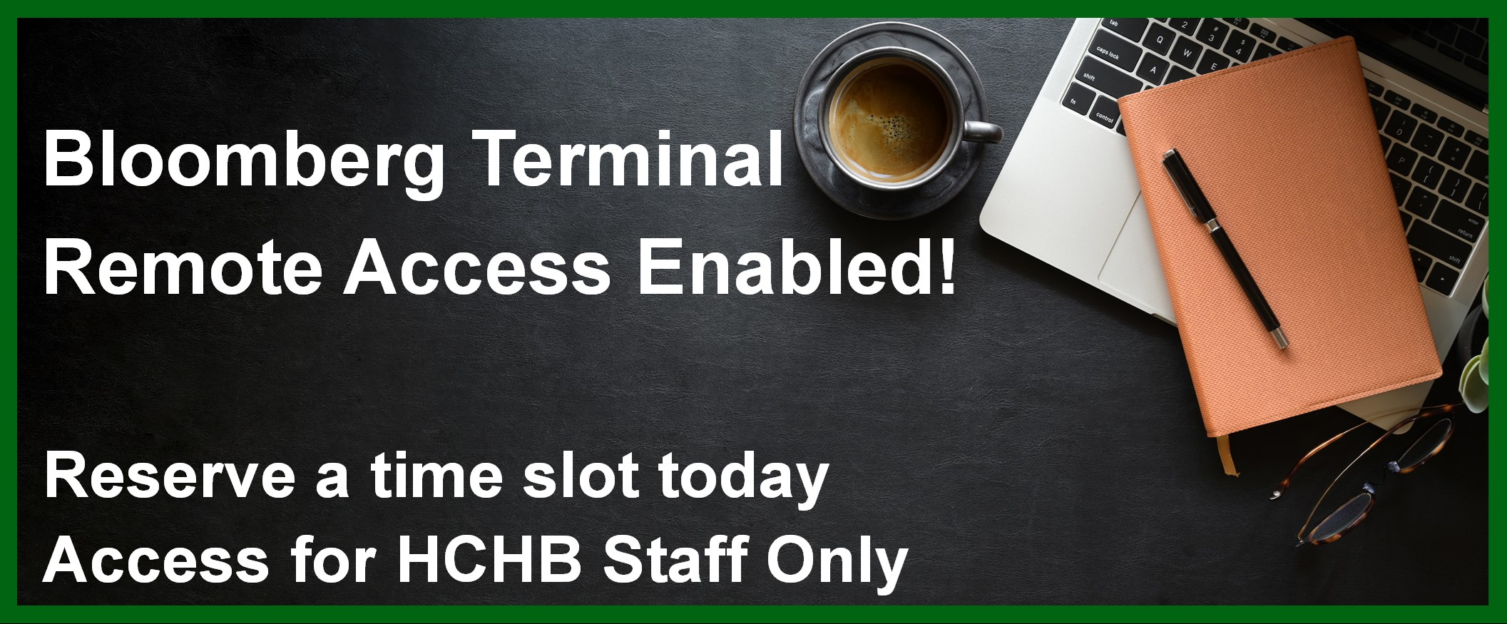 Bloomberg Terminal Remote Access Enabled! Reserve a time slot today Access for HCHB Staff Only
