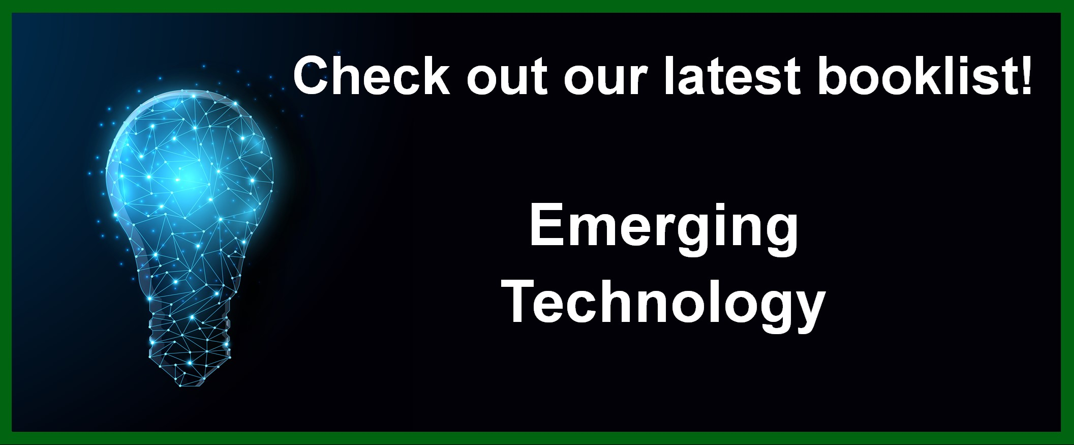 Check out our latest booklist! Emerging Technology