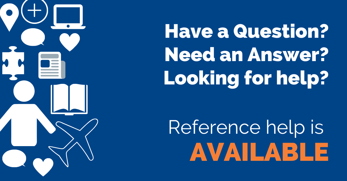 Have a Question? Reference Help is Available